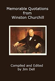 Memorable Quotations from Winston Churchill by [Dell, Jim]