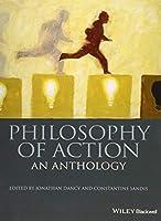Philosophy of Action: An Anthology (Blackwell Philosophy Anthologies)