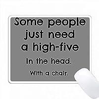 いくつかの人々は、椅子で頭の中でハイ5を必要とする PC Mouse Pad パソコン マウスパッド