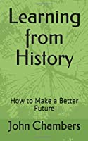Learning from History: How to Make a Better Future [並行輸入品]