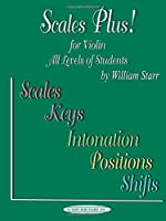 Scales Plus!: For Violin All Levels of Students : Scales Keys Intonation Positions Shifts