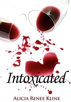 Intoxicated (The Intoxicated Book 1) by [Kline, Alicia Renee]