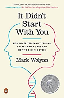 It Didn't Start with You: How Inherited Family Trauma Shapes Who We Are and How to End the Cycle by [Wolynn, Mark]