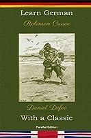 Learn German with a Classic: Robinson Crusoe - Parallel Edition [DE-EN] (German Edition) [並行輸入品]