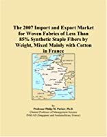 The 2007 Import and Export Market for Woven Fabrics of Less Than 85% Synthetic Staple Fibers by Weight, Mixed Mainly with Cotton in France