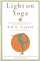 Light on Yoga: The Bible of Modern Yoga...