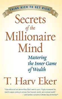 Secrets of the Millionaire Mind: Mastering the Inner Game of Wealth by [Eker, T. Harv]