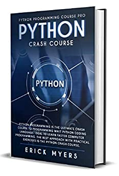 Python Crash Course: Python Programming Is The Ultimate Crash Course To Programming With Python Coding Language Ideal To Learn Faster Computer Programming. the best Approach  With Practical Exercises by [Myers, Erick]