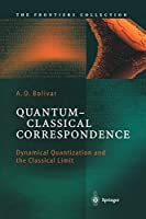 Quantum-Classical Correspondence: Dynamical Quantization and the Classical Limit (The Frontiers Collection)
