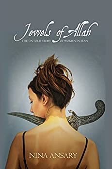 Jewels of Allah: The Untold Story of Women in Iran by [Ansary, Nina]