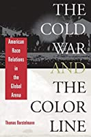 The Cold War and the Color Line: American Race Relations in the Global Arena