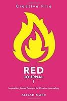 Creative Fire, RED Journal: Inspiration, Ideas, Prompts for Creative Journaling: Journals for Creatives