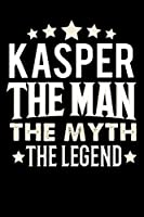 Notizbuch: Kasper The Man The Myth The Legend (120 linierte Seiten als u.a. Tagebuch, Reisetagebuch fuer Vater, Ehemann, Freund, Kumpe, Bruder, Onkel und mehr)