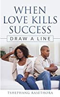 WHEN LOVE KILLS SUCCESS: DRAW A LINE