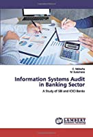 Information Systems Audit in Banking Sector: A Study of SBI and ICICI Banks
