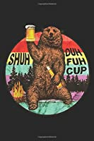 Shuh Duh Fuh Cup: Shuh Duh Fuh Cup Bear Drinking Beer Camping Retro Vintage Journal/Notebook Blank Lined Ruled 6x9 100 Pages