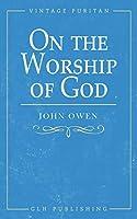 On the Worship of God (Vintage Puritan)