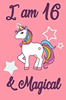 I am 16 and Magical: 16 Year Old Girls Birthday Gifts Notebook Journal for 16 Years Old Girl - 6x9 110 Pages Wide Lined Blank Unicorn Notebook Gift for Girls and Boys, Happy 16th Birthday Unicorn Gift for 16 Years Old Girls and Boys