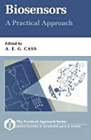 Biosensors: A Practical Approach (Practical Approach Series)