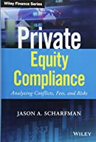 Private Equity Compliance: Analyzing Conflicts, Fees, and Risks (Wiley Finance)