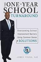 The One-Year School Turnaround: Overcoming School Improvement Barriers Using Common Sense Solutions [並行輸入品]