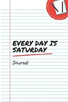 Every Day Is Saturday: A 6x9 Inch Matte Softcover Notebook Journal With 120 Blank Lined Pages And A Funny Retirement Cover Slogan