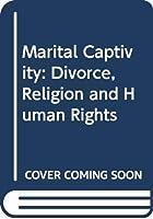 Marital Captivity: Divorce, Religion and Human Rights