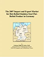 The 2007 Import and Export Market for Hot-Rolled Stainless Steel Flat-Rolled Product in Germany