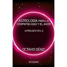 Astrología para la Compatibilidad y el Amor - Segunda Edición (Astrología Fácil nº 2) (Spanish Edition)