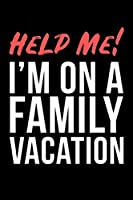 Help Me! I'm On A Family Vacation: Funny Blank Lined 120 Pages 6 x 9 Inches