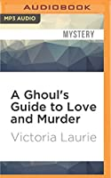 A Ghoul's Guide to Love and Murder (Ghost Hunter)
