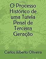 O Processo Histórico de uma Tutela Penal de Terceira Geração