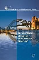 The Australian School of International Relations (The Palgrave Macmillan History of International Thought)