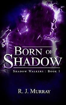 Born of Shadow (Shadow Walkers Book 1) by [Murray, Richard]