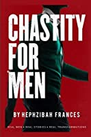 Chastity For Men: Real Men...Real Stories... Real Transformations...