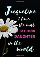 Jacqueline  I Have The Most Beautiful Daughter In The World: Personalized Journal Notebook for Women. Jacqueline name Gifts. Personalized Gift for daughter, 170 Pages, diary with lined paper 7 x 10 (17.78 x 25.4 cm )