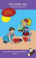 The Sand Hill: Systematic Decodable Books for Phonics Readers and Kids With Dyslexia (DOG ON A LOG Let's GO! Books)