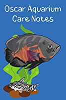 Oscar Aquarium Care Notes: Customized Oscar Fish Keeper Maintenance Tracker For All Your Aquarium Needs. Great For Logging Water Testing, Water Changes, And Overall Fish Observations.