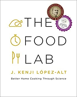 The Food Lab: Better Home Cooking Through Science by [López-Alt, J. Kenji]
