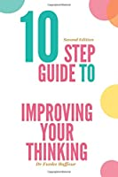 Improving your Thinking: A 10 Step Guide