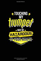 Touching My Trumpet May Be Hazardous To Your Health: Gas & Mileage Log Book