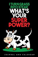 I Turn Grass Into Steak What's Your Superpower?: Blank Lined Journal With Calendar For Rancher