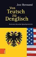Von Teutsch Zu Denglisch: Stationen Deutscher Sprachgeschichte