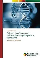Fatores genéticos que influenciam na psicopatia e sociopatia: Sociopatia Genética