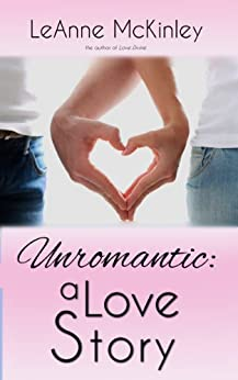 Unromantic: A Love Story by [McKinley, LeAnne]