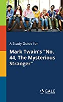 A Study Guide for Mark Twain's No. 44, the Mysterious Stranger