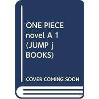ONE PIECE novel A 1 (JUMP j BOOKS)