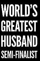 World's Greatest Husband Semi-Finalist: 110-Page Blank Lined Journal Husband Gag Gift Idea