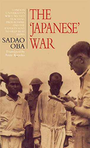 The Japanese War: London University's WWII Secret Teaching Programme and the Experts Sent to Help Beat Japan (English Edition)