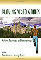 Playing Video Games (Routledge Communication Series)